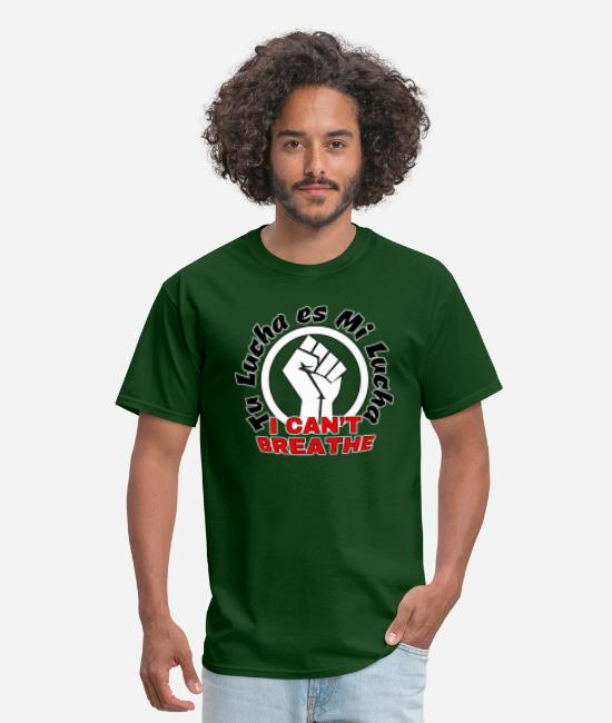 Injustice T-Shirts - Tu Lucha es Mi Lucha I Cant Breathe All Colors - Men's T-Shirt forest green