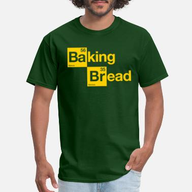 Baking Bread Baking Bread - Men's T-Shirt