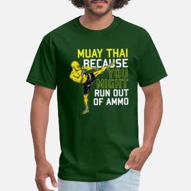 Thai Muay Thai Because you might run out of ammo - Men's T-Shirt