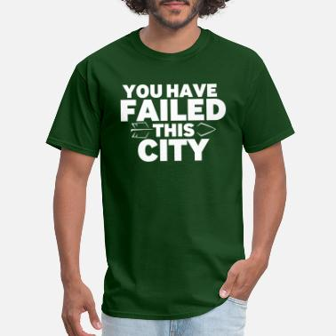 Failed You Have Failed this CIty - Men's T-Shirt