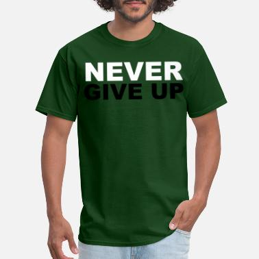 Give Never Give Up - Men's T-Shirt