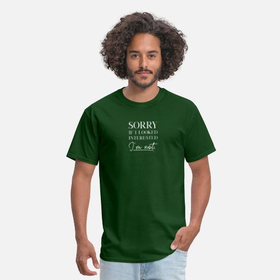 Office T-Shirts - Sorry if I Looked Interested. I'm Not - Men's T-Shirt forest green