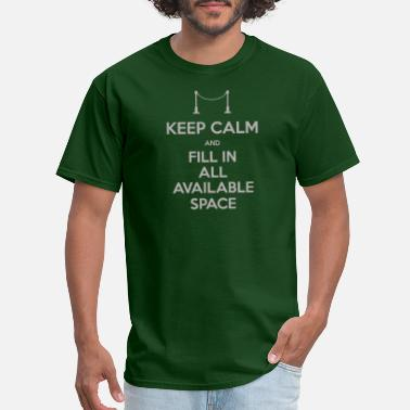22cca00c Keep Calm And Fill In All Available Space T Shirt - Men's