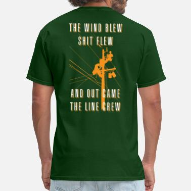 Lineman Clothing The Wind Blew Shit Flew Out Comes The Line Crew - Men's T-Shirt