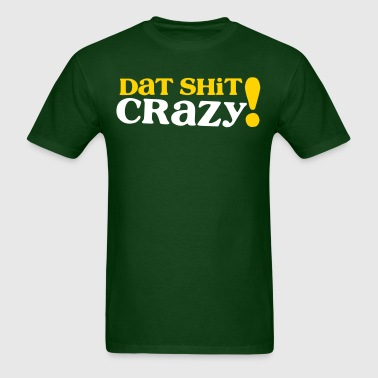 dat shit Crazy! - Men's T-Shirt