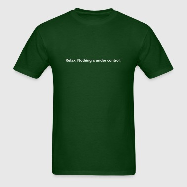 Relax. Nothing is under control. - Men's T-Shirt
