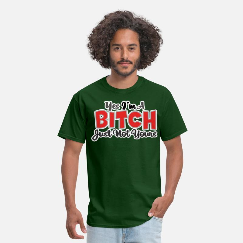 Funny T-Shirts - YES IM A BITCH JUST NOT YOURS - Men's T-Shirt forest green