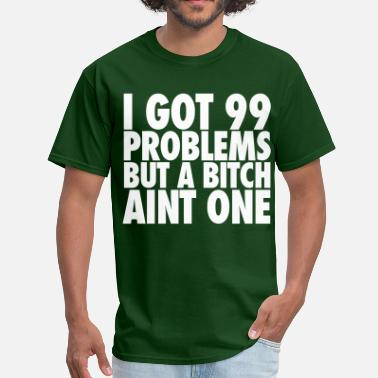 Problems I Got 99 Problems But A Bitch Aint One - Men's T-Shirt