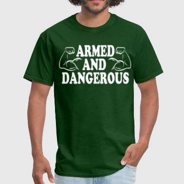 Armed Armed andf dangerous - Men's T-Shirt