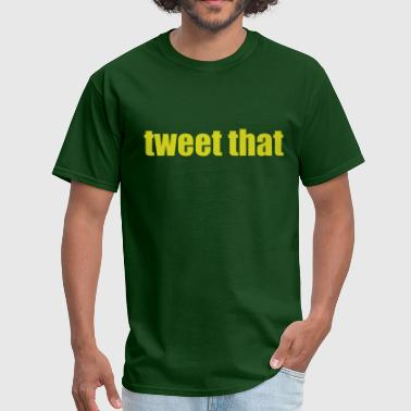 tweet that - Men's T-Shirt