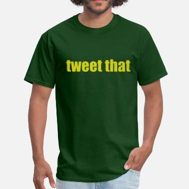 Tweets tweet that - Men's T-Shirt