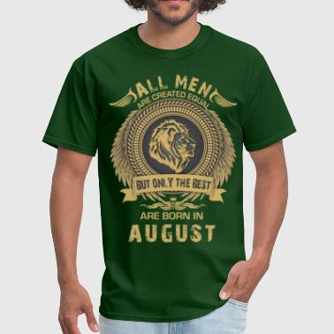 All Men Are Created Equal But Only The Best  - Men's T-Shirt