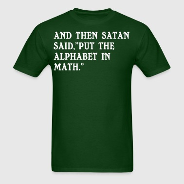 And then satan said put the alphabet in math - Men's T-Shirt
