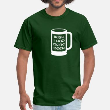 Be More Irish Irish I had more beer - Men's T-Shirt