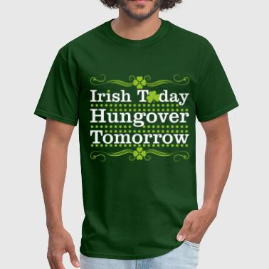 Irish Today Hungover Tomorrow - Men's T-Shirt