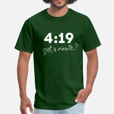 4 20 4:19 Got a minute? - Men's T-Shirt