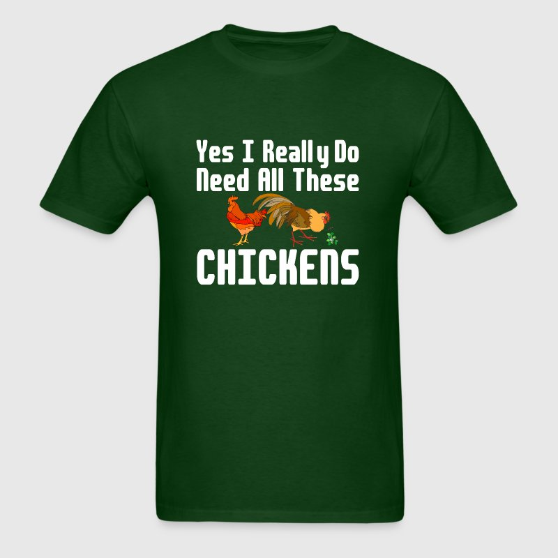 Yes I Really Do Need All These Chickens - Men's T-Shirt