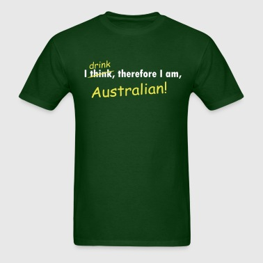 I drink, therefore I am (Australian). - (Standard Weight Shirt) - Men's T-Shirt