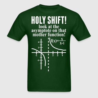 Holy Shift Look At The Asymptote On That Mother - Men's T-Shirt