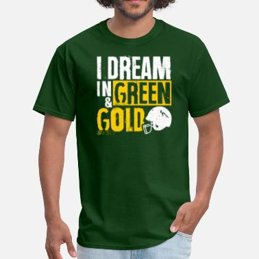 Green And Gold I Dream in Green & Gold - Men's T-Shirt