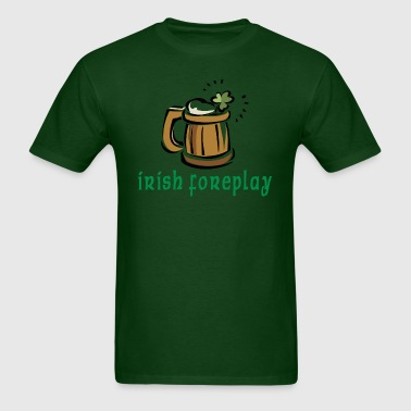 Irish Foreplay - Men's T-Shirt
