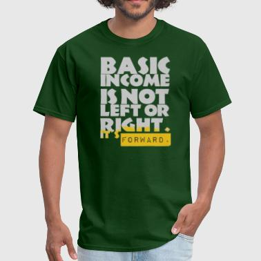Basic Income UBI is not Left or Right - Men's T-Shirt
