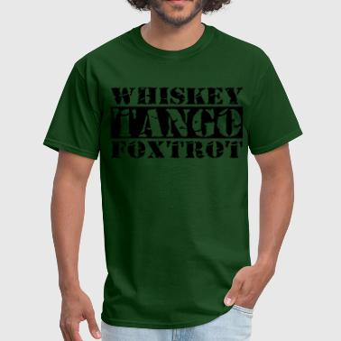 Whiskey Tango Foxtrot WTF - Men's T-Shirt