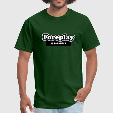 Foreplay is for Girls (2) - Men's T-Shirt