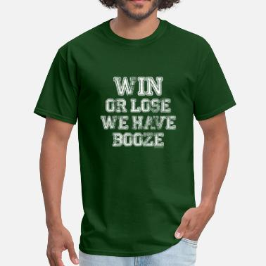 Booze Football Win or Lose We Have Booze T - Men's T-Shirt