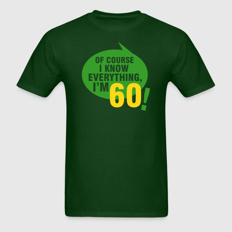 Of course I know everything, I'm 60 - Men's T-Shirt