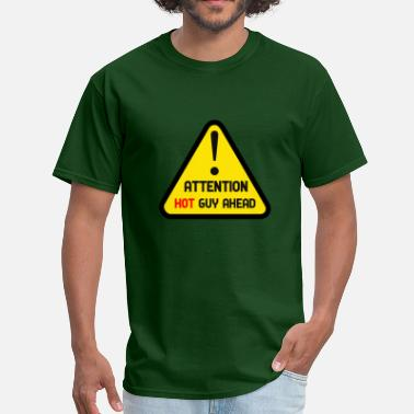 Hot Guy Attention hot guy ahead - Men's T-Shirt