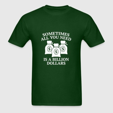 A Billion Dollars - Men's T-Shirt
