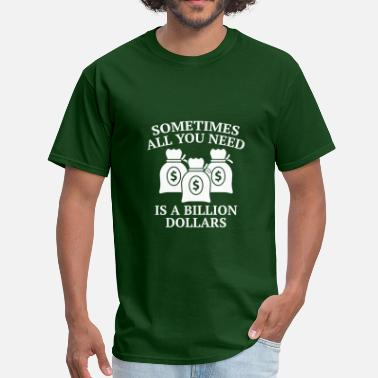 Dollar Bill A Billion Dollars - Men's T-Shirt