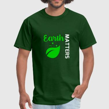 Eath Matters - Nature-Lovers Tee Shirts - Gift - Men's T-Shirt