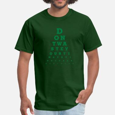 Eye Chart Eye Chart - Don't waste your time - Men's T-Shirt