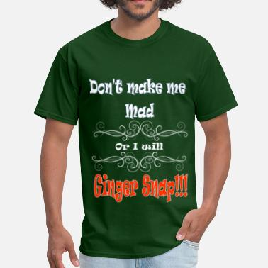 Redheads Don't Make Me Mad or I will Ginger Snap - Men's T-Shirt