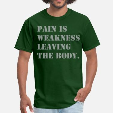 Pain Is Weakness Leaving The Body pain is weakness leaving the body - Men's T-Shirt