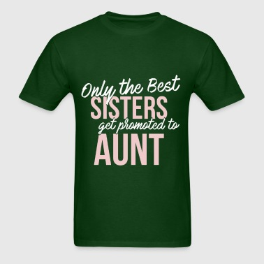 Aunt - Only the best sisters get promoted to aunt - Men's T-Shirt