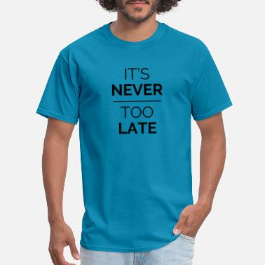 Confidence It's never too late! It is never too late! gift - Men's T-Shirt