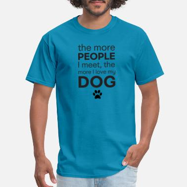 People The More People I Meet, The More I Love My Dog - Men's T-Shirt