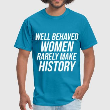 Well Behaved Women Rarely Make History - Men's T-Shirt