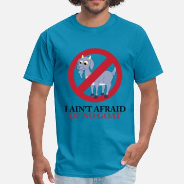 Afraid No Goat I Ain't Afraid Of No Goat - Men's T-Shirt