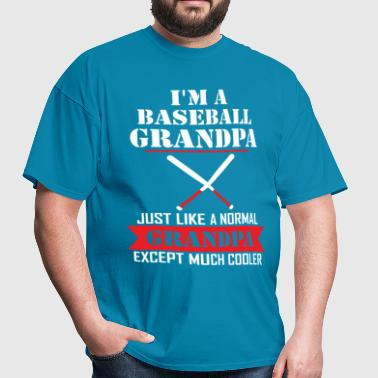 I'M A Baseball Grandpa Just Like A Normal Grandpa - Men's T-Shirt