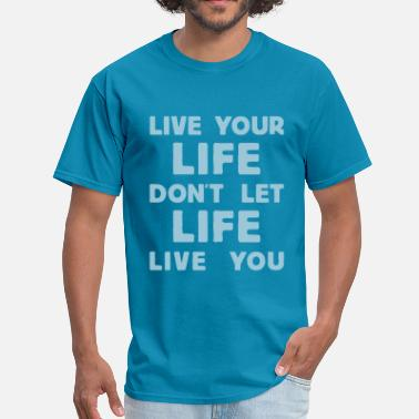 live your life - Men's T-Shirt