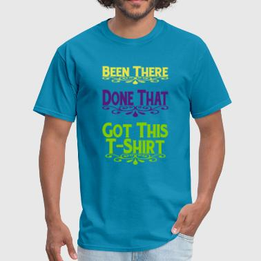 Been There, Done That - Men's T-Shirt