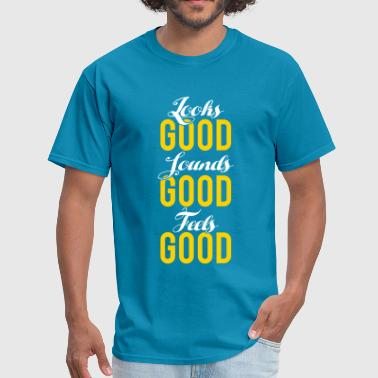 LOOKS GOOD SOUNDS GOOD FEELS GOOD - Men's T-Shirt