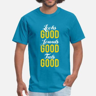 Good Looking LOOKS GOOD SOUNDS GOOD FEELS GOOD - Men's T-Shirt