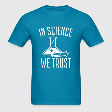 In Science We Trust - Men's T-Shirt