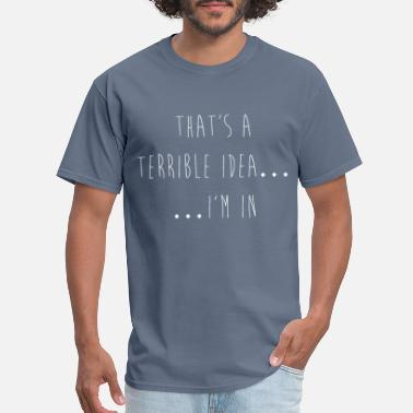 Terrible_Idea_White - Men's T-Shirt