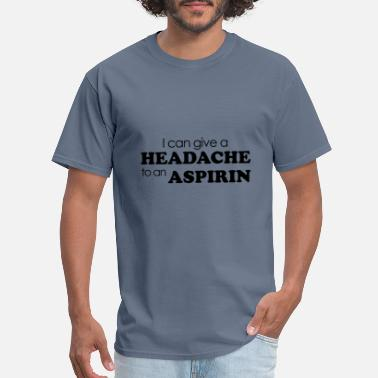 Aspirin i can give a headache to an aspirin - Men's T-Shirt